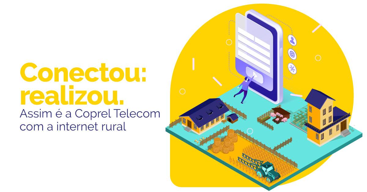 Conectou: realizou. Assim é a Coprel Telecom com a internet rural